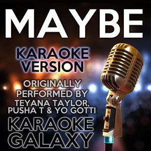 Maybe (Karaoke Version) [Originally Performed By Teyana Taylor, Pusha T & Yo Gotti]
