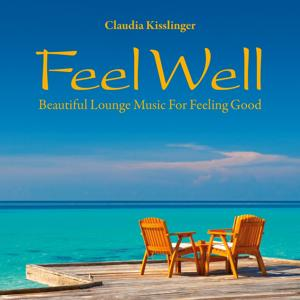 Feel Well: Beautiful Music for Feeling Good