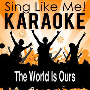 The World Is Ours (Karaoke Version)