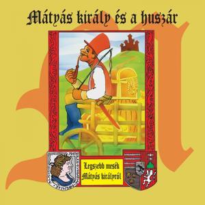 Mátyás Király És A Huszár (Legszebb Mesék Mátyás Királyról)