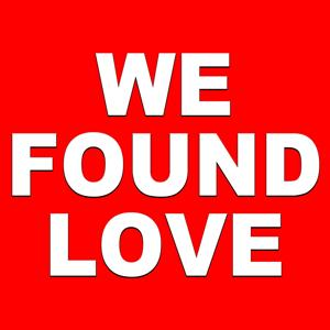 We Found Love (Tribute to Rihanna & Calvin Harris)