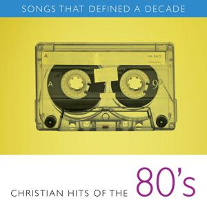 Songs That Defined A Decade: Volume 2 Christian Hits of the 80's