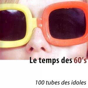 Le temps des 60's (100 tubes des idoles) [Remastered]