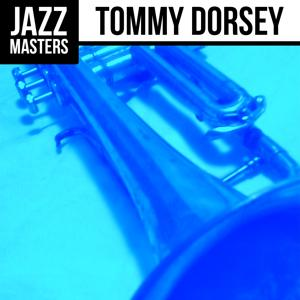 Jazz Masters: Tommy Dorsey