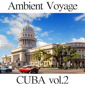 Ambient Voyage: Cuba, Vol. 2