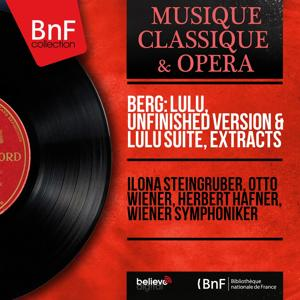 Berg: Lulu, Unfinished Version & Lulu Suite, Extracts (Mono Version)