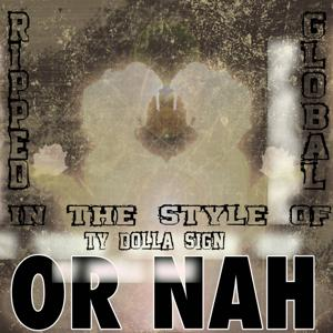 Or Nah (Karaoke Version) [In the Style of Ty Dolla $ign, The Weeknd & Wiz Khalifa]