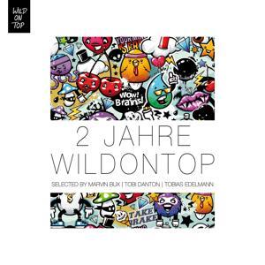 2 Jahre WildOnTop Selected By Marvin Bux, Tobi Danton & Tobias Edelmann