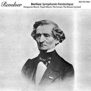 Berlioz: Symphonie Fantastique, Hungarian March, Trojan March, The Corsair, Overture & The Roman Carnival, Overture