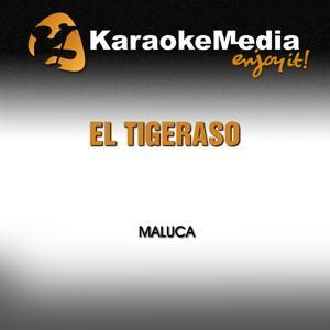 El Tigeraso (Karaoke Version) [In the Style of Maluca]
