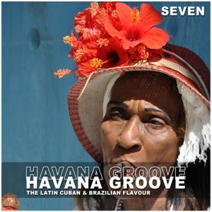 Havana Groove, Vol. 7 - The Latin Cuban & Brazilian Flavour