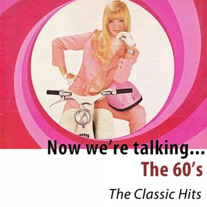 Now We're Talking... The 60's (The Classic Hits)