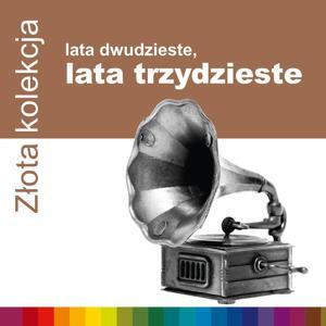 Zlota Kolekcja - Lata 20-Te, Lata 30-Te (Vol. 1)