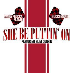 She Be Puttin' On (feat. Slim Dunkin)