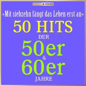 Masterpieces presents Ivo Robic: Mit siebzehn fängt das Leben erst an (50 Hits der 50er & 60er)