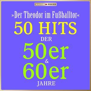 Masterpieces presents Theo Lingen: Der Theodor im Fußballtor (50 Hits der 50er & 60er)