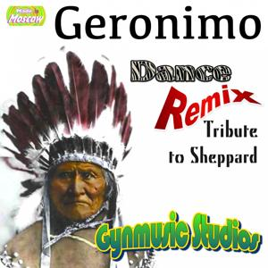 Geronimo (Dance Remix) (Tribute to Sheppard)