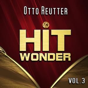 Hit Wonder: Otto Reutter, Vol. 3