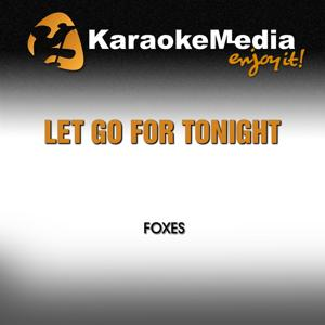 Let Go for Tonight (Karaoke Version) [In the Style of Foxes]