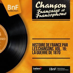 Histoire de France par les chansons, vol. 16 : La Guerre de 1870 (Mono Version)