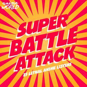 Super Battle Attack (25 Lethal Anime Listens)