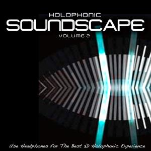 Holophonic Soundscape, Vol. 2 (Use Headphones for the Best 3D Holophonic Experience)