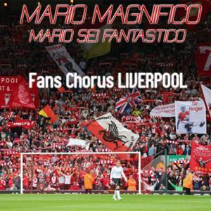 Mario magnifico, Mario sei fantastico (Liverpool Fans Chorus)