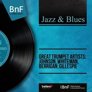 Great Trumpet Artists: Johnson, Whiteman, Berrigan, Gillespie (Mono Version)