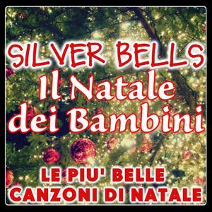 Silver Bells: il Natale dei bambini (Le più belle canzoni di Natale)