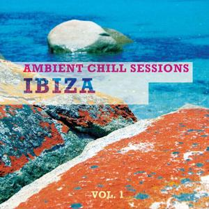 Ambient Chill Sessions - Ibiza, Vol. 1 (Best of White Isle Downbeats)