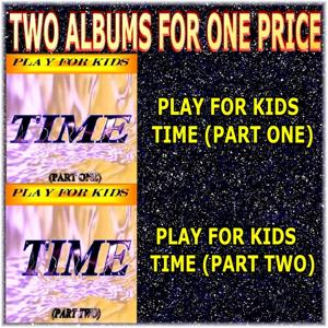 Two Albums for One Price - Play for Kids - Time (Parts 1 & 2)