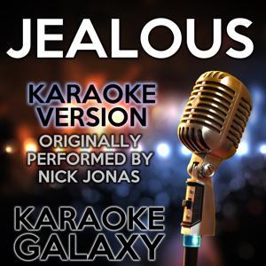 Jealous (Karaoke Version) (Originally Performed By Nick Jonas)
