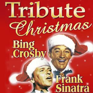 Tribute: Christmas With Bing Crosby and Frank Sinatra