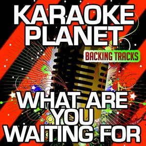 What Are You Waiting for (Karaoke Version) (Originally Performed By The Saturdays)