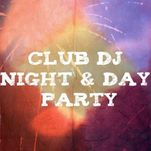 Club DJ Night & Day Party (70 Top Songs Selection for DJ)