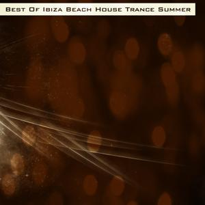 Best of Ibiza Beach House Trance Summer (151 Top Dance Hits Exclusive Extended for DJ Club)
