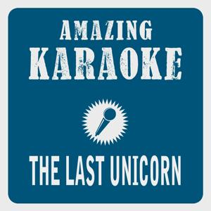 The Last Unicorn (Karaoke Version) (Originally Performed By America)