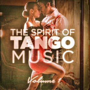 The Spirit of Tango Music, Vol. 1