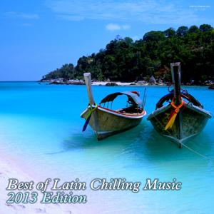 Best of Latin Chilling Music - 2013 Edition