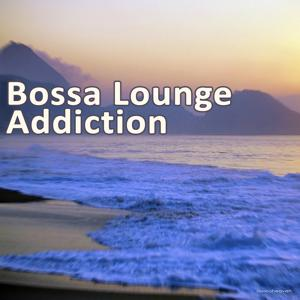 Bossa Lounge Addiction