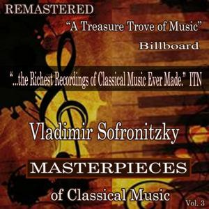 Vladimir Sofronitzky - Masterpieces of Classical Music Remastered, Vol. 3