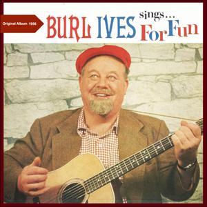 Burl Ives Sings for Fun (Original Album 1956)