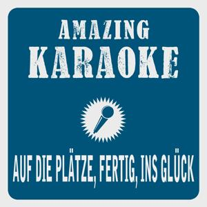 Auf die Plätze, fertig, ins Glück (Karaoke Version) (Originally Performed By Beatrice Egli)