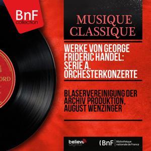 Werke von George Frideric Handel: Serie A. Orchesterkonzerte (Stereo Version)