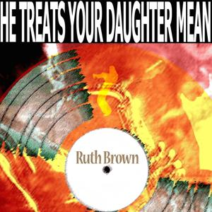 He Treats Your Daughter Mean