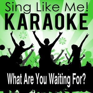 What Are You Waiting for? (Karaoke Version)
