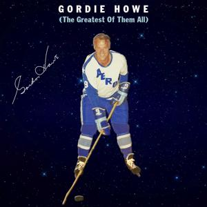 Gordie Howe - Single (The Greatest of Them All)