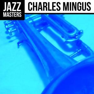 Jazz Masters: Charles Mingus