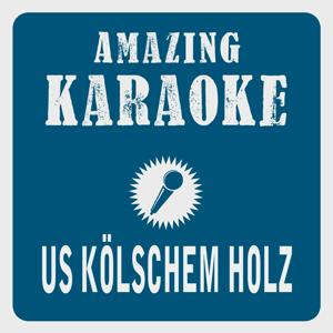 Us Kölschem Holz (Karaoke Version) (Originally Performed By Klüngelköpp)