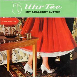 5 Uhr Tee mit Adalbert Lutter (Original Album 1954)